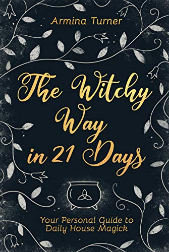 The Witchy Way in 21 Days: Your Personal Guide to Daily House Magick (English Edition)