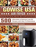 My GoWISE USA Air Fryer Cookbook for Beginners: 500 Affordable & Delicious Low-Oil Recipes with How-To Illustrations