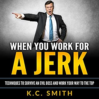 When You Work for A Jerk: Techniques to Survive an Evil Boss and Work Your Way to the Top audiobook cover art