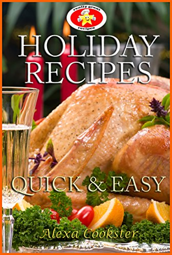 Book: Holiday Recipes - Quick Easy Recipes for the Holidays by Alexa Cookster