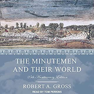 The Minutemen and Their World     25th anniversary edition              By:                                                                                                                                 Robert A. Gross,                                                                                        Alan M. Taylor - foreword                               Narrated by:                                                                                                                                 Tom Perkins                      Length: 8 hrs and 41 mins     5 ratings     Overall 4.4