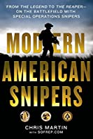 Modern American Snipers: From the Legend to the Reaper - on the Battlefield With Special Operations Snipers