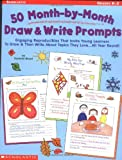 50 Month-by-Month Draw and Write Prompts: Engaging Reproducibles That Invite Young Learners To Draw & Then Write About Topics They Love...All Year Round!