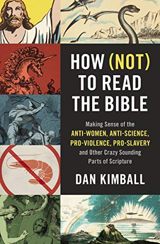 How (Not) to Read the Bible: Making Sense of the Anti-women, Anti-science, Pro-violence, Pro-slavery and Other Crazy-Sounding Parts of Scripture by [Dan Kimball, Sean McDowell]