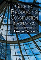 Guide to Producing Construction Information: A handbook for architects