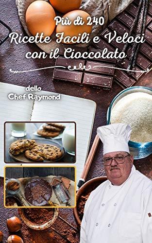 Più di 240 Ricette Facili e Veloci con il Cioccolato: dolci per tutte le occasioni, in tazzine, barrette, fontaine e hummus (Italian Edition)