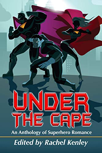 Under The Cape: An Anthology of Superhero Romance (English Edition)