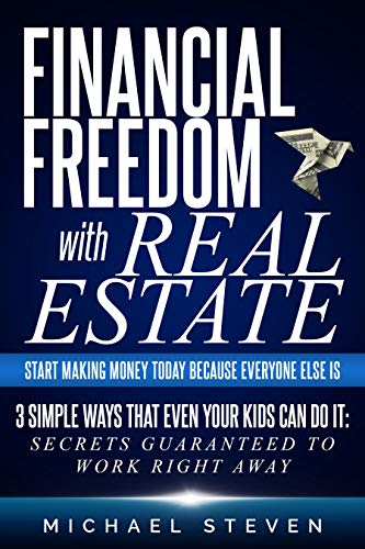 Financial Freedom With Real Estate by Michael Steven