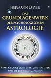 Das Grundlagenwerk der psychologischen Astrologie: Erkenne Deine Licht- und Schattenseiten und die Deiner Mitmenschen - Hermann Meyer