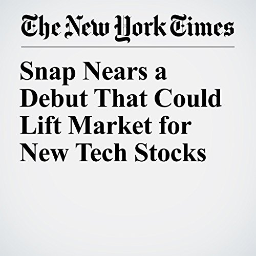 Snap Nears a Debut That Could Lift Market for New Tech Stocks copertina