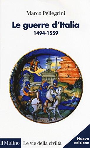 Le guerre d'Italia 1494-1559. Nuova ediz.