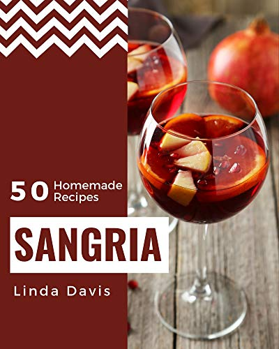 50 Homemade Sangria Recipes: A Sangria Cookbook You Won't be Able to Put Down (English Edition)