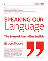 Speaking Our Language: The Story of Australian English
