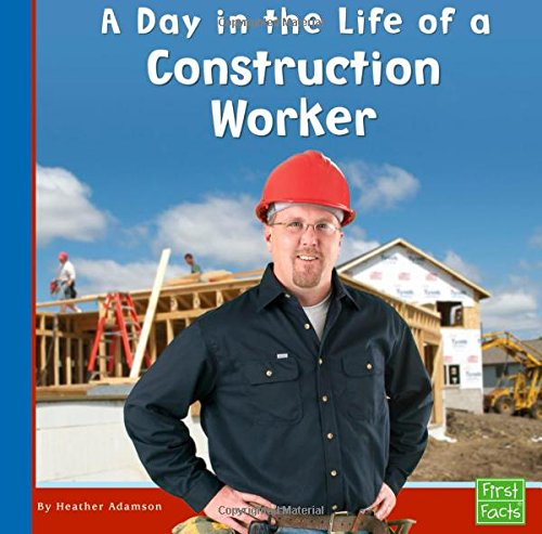 A Day in the Life of a Construction Worker (Community Helpers at Work)