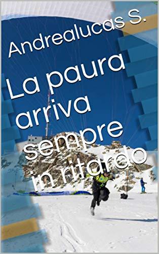 La paura arriva sempre in ritardo (Italian Edition)