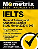 IELTS General Training and Academic Secrets Study Guide 2020 & 2021: IELTS Book for Academic and General Training, Practice Test Questions, ... Audio Links for the Listening Section]