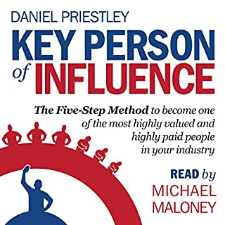 Key Person of Influence     The Five-Step Method to Become One of the Most Highly Valued and Highly Paid People in Your Industry              By:                                                                                                                                 Daniel Priestley                               Narrated by:                                                                                                                                 Michael Maloney                      Length: 4 hrs and 50 mins     1,012 ratings     Overall 4.4