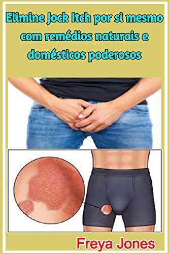 Elimine Jock Itch por si mesmo com remédios naturais e domésticos poderosos (Portuguese Edition)