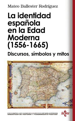 La identidad española en la Edad Moderna (1556 - 1665): Discursos, símbolos y mitos (Biblioteca de Historia y Pensamiento Político)
