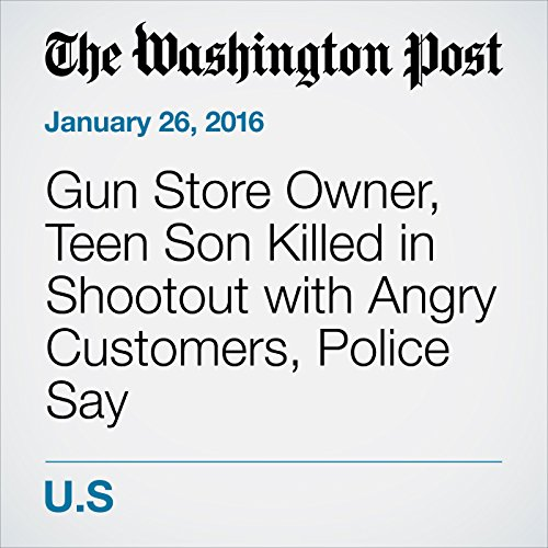 Gun Store Owner, Teen Son Killed in Shootout with Angry Customers, Police Say cover art