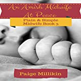 An Amish Midwife at Peace: Plain & Simple Midwife, Book 3 - Paige Millikin