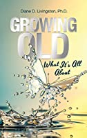 Growing Old: What It's All About