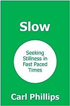 Slow: Seeking Stillness in Fast Paced Times