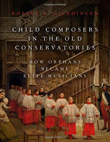 Compare Textbook Prices for Child Composers in the Old Conservatories: How Orphans Became Elite Musicians  ISBN 9780190653590 by Gjerdingen, Robert O.