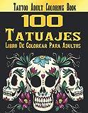 100 Tatuajes Libro De Colorear Para Adultos: Impresionantes diseños de tatuajes para aliviar el estrés, como calaveras de azúcar, sirenas, corazones, rosas y más!
