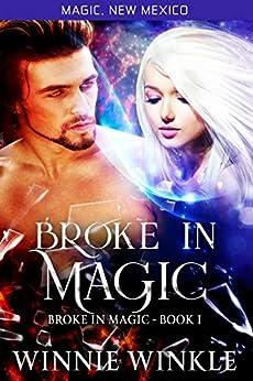 Broke In Magic: Broke In Magic - Book 1 (Magic New Mexico 45) by [Winnie Winkle, S.E. Smith]