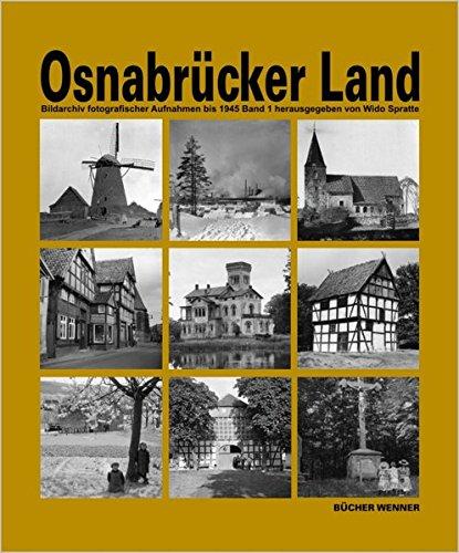 Osnabrücker Land. / Osnabrücker Land: Bildarchiv fotografischer Aufnahmen bis 1945. Band 1:  Bramsche, Wallenhorst, Ostercappeln, Belm, Bissendorf, ... Georgsmarienhütte, Hagen a. T. W., Hasbergen.