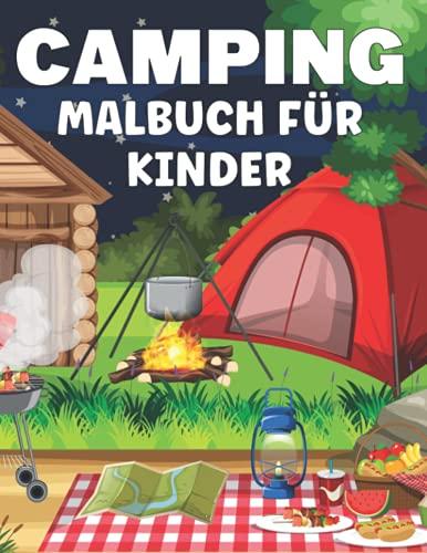 Camping-Malbuch für Kinder: Campingbuch für Kinder mit niedlichen Illustrationen von Campingausrüstung für Kinder, Seen, Bergen und der Natur, die Sommercamping lieben