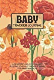 Baby Tracker Journal: A Complete Infant/Newborn's Daily Schedule Tracking Log Book/Notebook for Nanny, Mom, Dad, and New Parents | A Diary to Track Babies' Activity, Vaccines, and Health