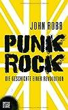 Punk Rock: Die Geschichte einer Revolution - John Robb