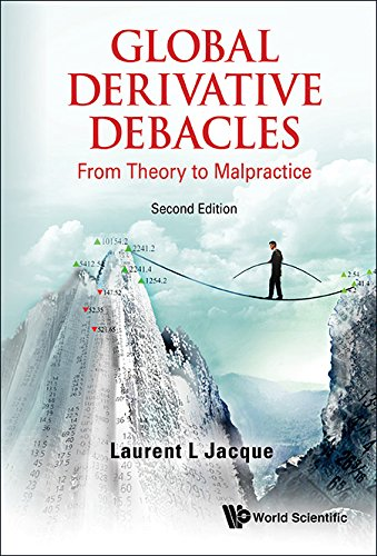 Global Derivative Debacles: From Theory To Malpractice (Second Edition): From Theory to Malpractice (2nd Edition)