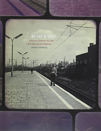No End in Sight: Polish Cinema in the Late Socialist Period (Russian and East European Studies)