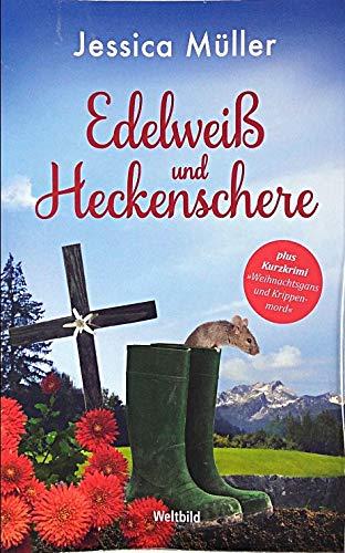 Edelweiß und Heckenschere + Kurzgeschichte Weihnachtsgans und Krippenmord: Hauptkommissar Hirschbergs dritter Fall in Krindelsdorf plus Weihnachtskurzkrimi