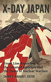 [Walter Tuttle, Shawn D. Mahaney]のX-Day: Japan: Front Line Reporting at the Greatest Invasion and the Dawn of Nuclear Warfare (English Edition)