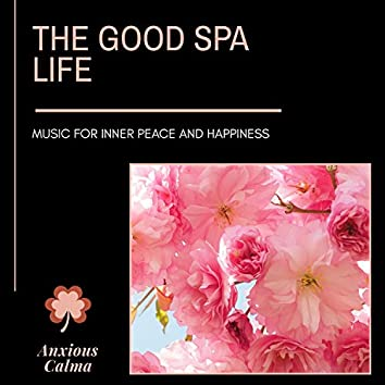 The Good Spa Life - Music For Inner Peace And Happiness