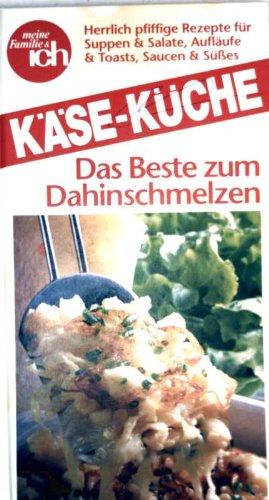 Käse-Küche - das Beste zum Dahinschmelzen