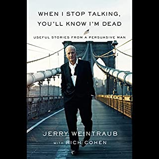 When I Stop Talking, You'll Know I'm Dead     Useful Stories from a Persuasive Man              Written by:                                                                                                                                 Jerry Weintraub,                                                                                        Rich Cohen,                                                                                        George Clooney (foreword)                               Narrated by:                                                                                                                                 Jerry Weintraub                      Length: 7 hrs and 32 mins     11 ratings     Overall 4.8
