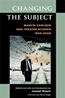Changing the Subject: Marvin Carlson and Theatre Studies 1959-2009