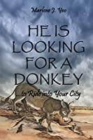 He Is Looking For A Donkey: To Ride into Your City