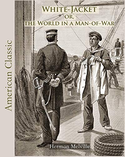 White-Jacket or, the World in a Man-of-War (Annotated)