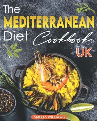 The Mediterranean Diet Cookbook UK: Quick, Easy & Incredibly Tasty...