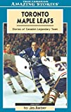 Toronto Maple Leafs: Stories of Canada's Legendary Team (Amazing Stories)