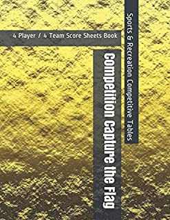 Competition Capture the Flag - 4 Player / 4 Team Score Sheets Book - Sports & Recreation Competitive Tables