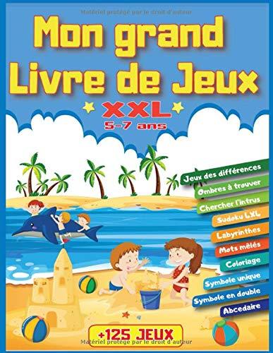 Mon grand livre de jeux XXL +125 jeux: Pour enfants de 5 à 7 ans   Livre d'activités logiques et réflexion   Labyrinthes, cherche l'intrus, ... temps libre cadeau idéal pour vos enfants