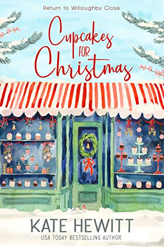 Cupcakes for Christmas: The most uplifting and unmissable feel good love story of Christmas 2018! (Return to Willoughby Close Book 1) by [Kate Hewitt]