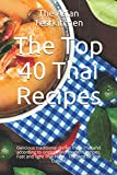 The Top 40 Thai Recipes อร่อย: Delicious traditional dishes from Thailand according to original and modern recipes. Fast and light Thai Food - The Best of Thai Cuisine